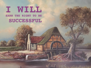 I will earn the right to be successful