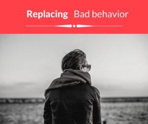 replacing bad behavior with good
