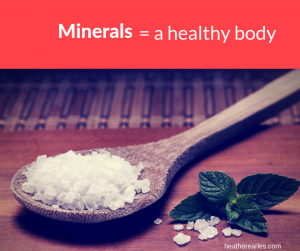 Why does your body need minerals