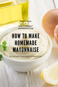 How to make homemade mayonnaise #heatherearles #herbnwisdom #naturalliving #homemademayonnaise #homemadespreads #northerngirl #foodblogger #foodpodcaster